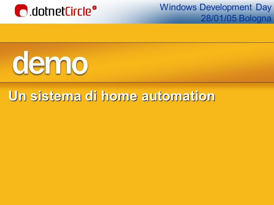 Windows Development Day 28/01/05 Bologna Un sistema di home automation