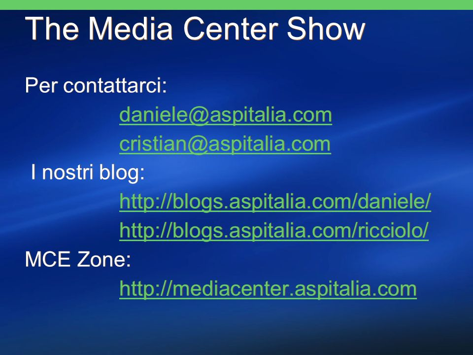 The Media Center Show Per contattarci:  I nostri blog:     MCE Zone:   Per contattarci:  I nostri blog:     MCE Zone: