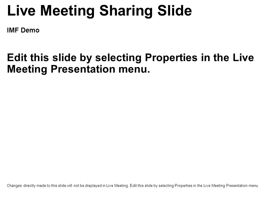 IMF Demo Edit this slide by selecting Properties in the Live Meeting Presentation menu.