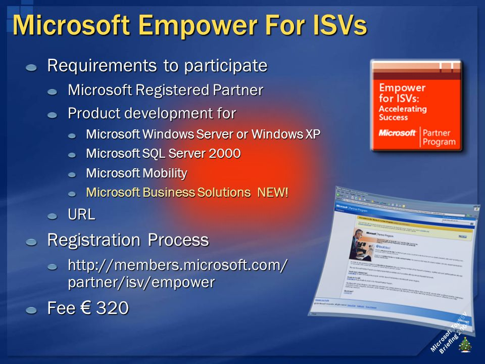 Microsoft Top ISV Briefing 2004 Microsoft Empower For ISVs Requirements to participate Microsoft Registered Partner Product development for Microsoft Windows Server or Windows XP Microsoft SQL Server 2000 Microsoft Mobility Microsoft Business Solutions NEW.