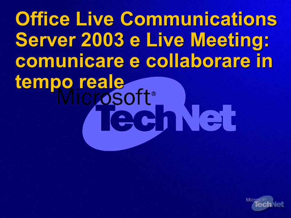 Office Live Communications Server 2003 e Live Meeting: comunicare e collaborare in tempo reale