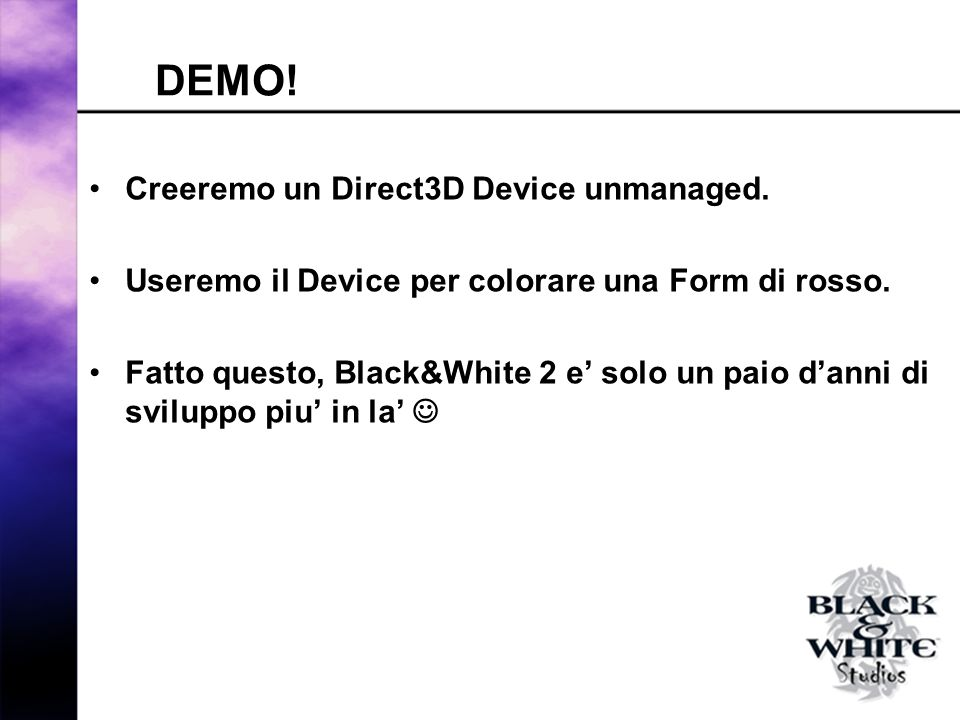 DEMO. Creeremo un Direct3D Device unmanaged. Useremo il Device per colorare una Form di rosso.