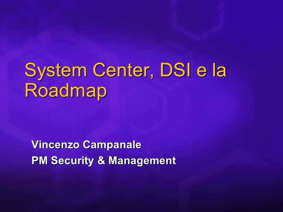 Vincenzo Campanale PM Security & Management System Center, DSI e la Roadmap