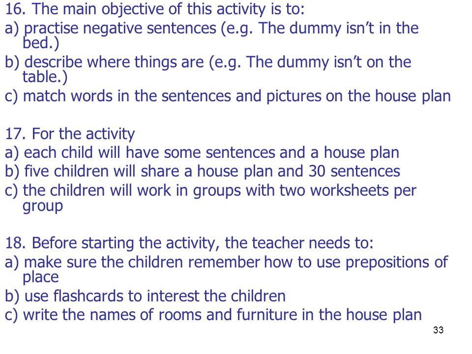 33 16. The main objective of this activity is to: a) practise negative sentences (e.g.