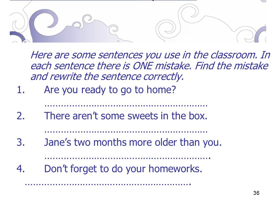 36 Here are some sentences you use in the classroom.