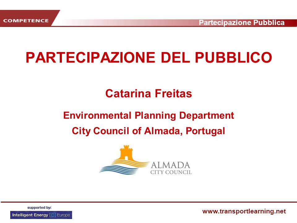 Partecipazione Pubblica www.transportlearning.net PARTECIPAZIONE DEL PUBBLICO Catarina Freitas Environmental Planning Department City Council of Almada, Portugal