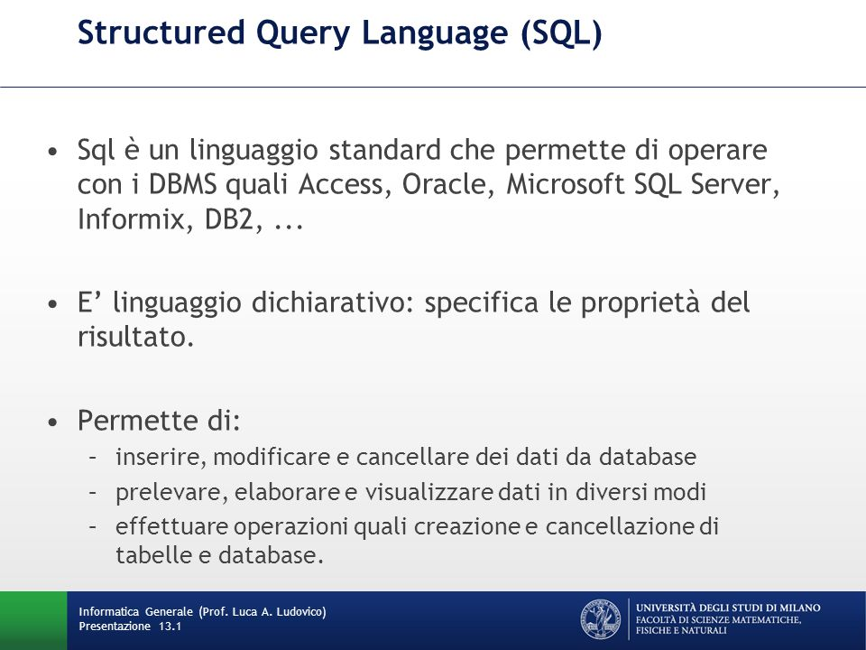 Presentazione 13.1 Structured Query Language (SQL) Sql è un linguaggio standard che permette di operare con i DBMS quali Access, Oracle, Microsoft SQL Server, Informix, DB2,...