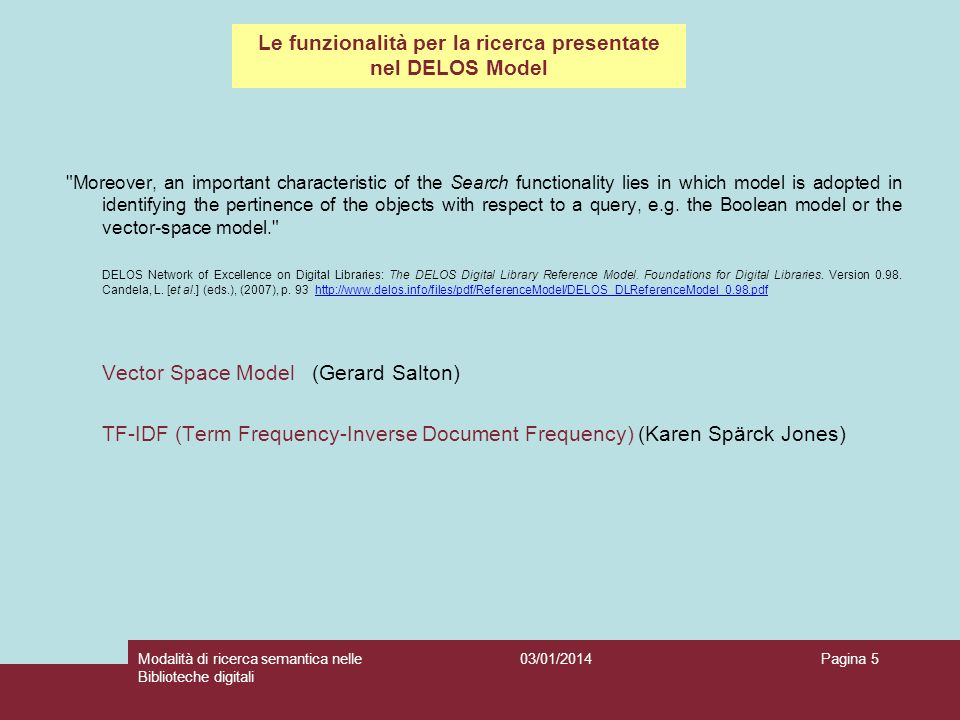 03/01/2014Modalità di ricerca semantica nelle Biblioteche digitali Pagina 5 Moreover, an important characteristic of the Search functionality lies in which model is adopted in identifying the pertinence of the objects with respect to a query, e.g.