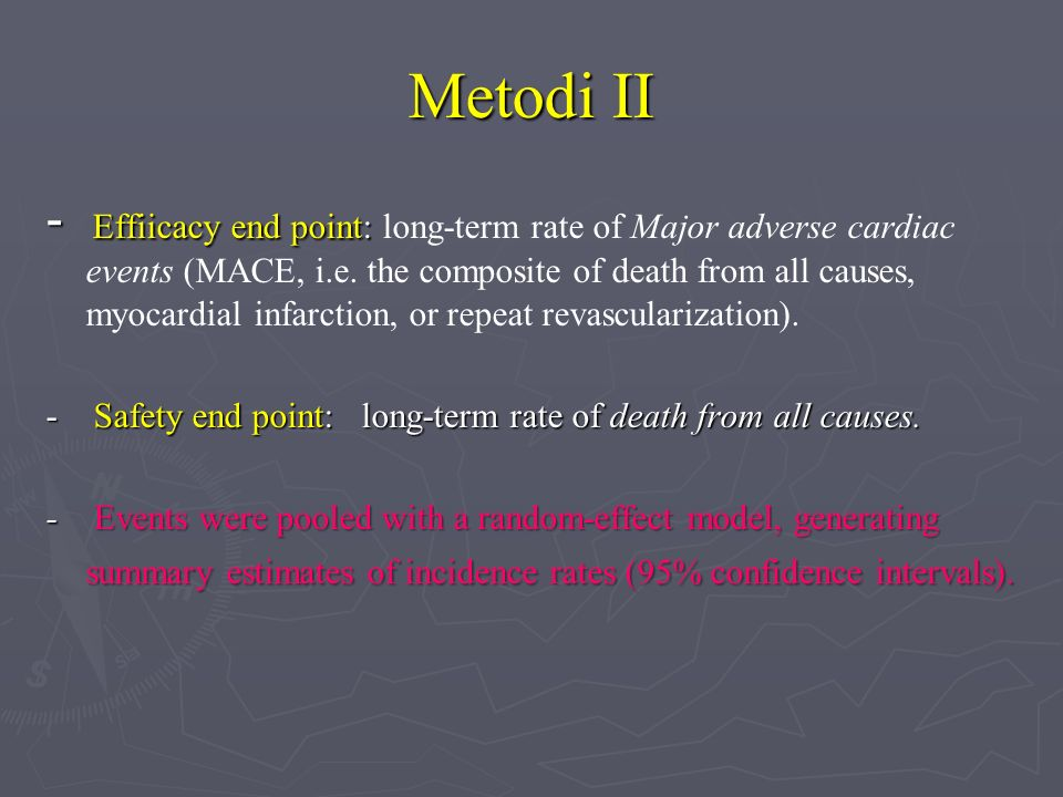 Metodi II - Effiicacy end point: - Effiicacy end point: long-term rate of Major adverse cardiac events (MACE, i.e.
