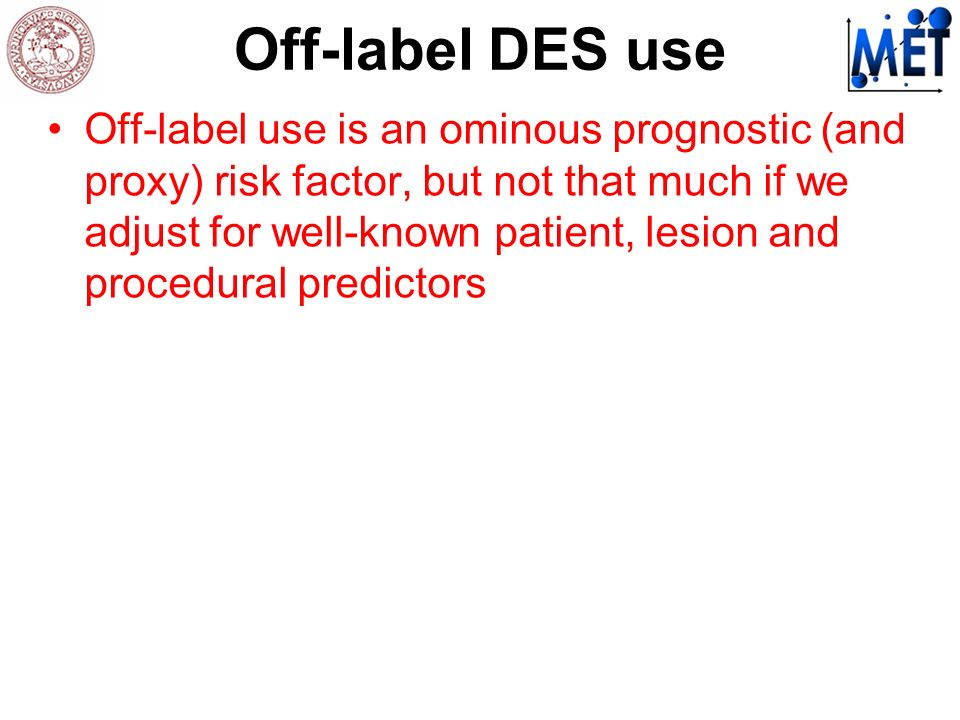 Off-label DES use Off-label use is an ominous prognostic (and proxy) risk factor, but not that much if we adjust for well-known patient, lesion and procedural predictors