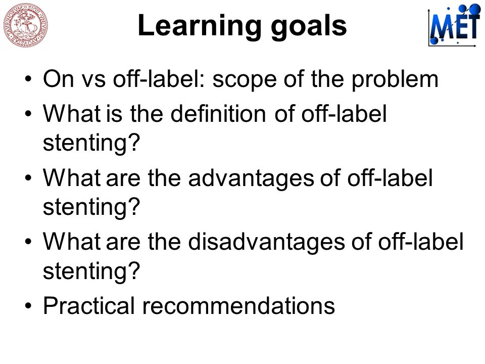 Learning goals On vs off-label: scope of the problem What is the definition of off-label stenting.