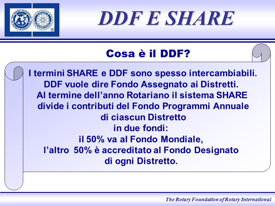 The Rotary Foundation of Rotary International DDF E SHARE I termini SHARE e DDF sono spesso intercambiabili.
