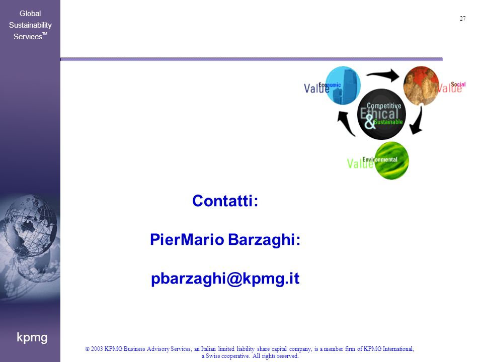27 kpmg Global Sustainability Services TM 2003 KPMG Business Advisory Services, an Italian limited liability share capital company, is a member firm of KPMG International, a Swiss cooperative.