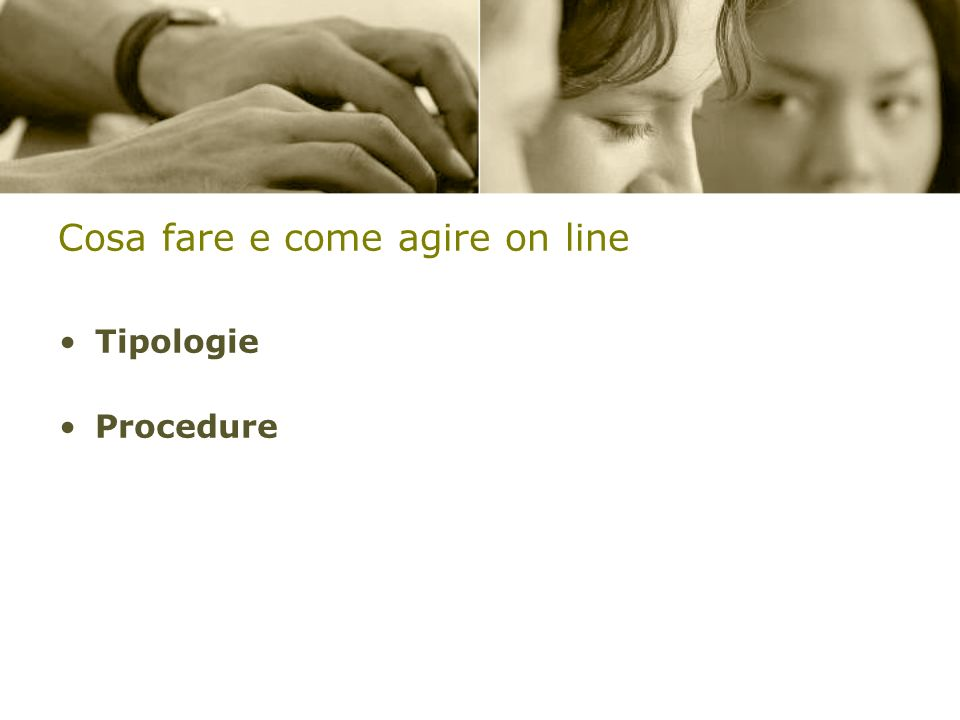 Cosa fare e come agire on line Tipologie Procedure