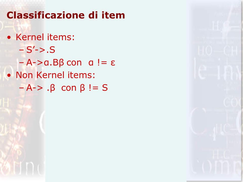 Classificazione di item Kernel items: –S->.S –A->α.Bβ con α != ε Non Kernel items: –A->.β con β != S