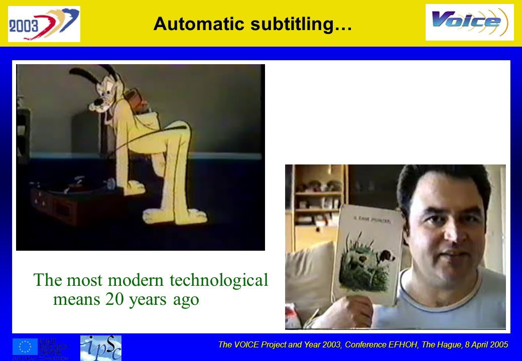 The VOICE Project and Year 2003, Conference EFHOH, The Hague, 8 April 2005 Automatic subtitling… The most modern technological means 20 years ago