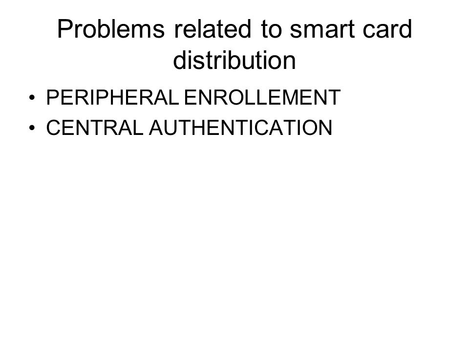 Problems related to smart card distribution PERIPHERAL ENROLLEMENT CENTRAL AUTHENTICATION