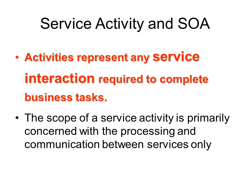 Complex activities Complex activities, on the other hand, can involve many services (and MEPs) that collaborate to complete multiple processing steps over a long period of time