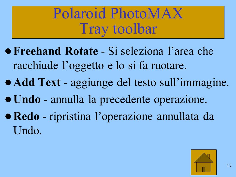 11 Polaroid PhotoMAX Tray toolbar La tray toolbar tools include i pulsanti: Select -per selezionare unarea dellimmagine.