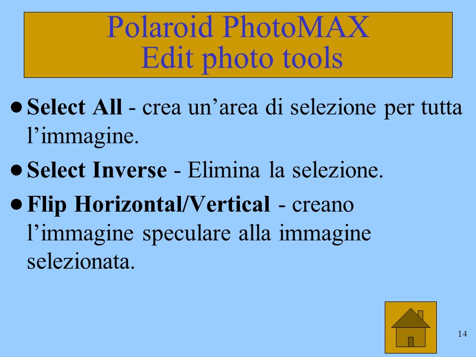 13 Polaroid PhotoMAX Edit photo tools La edit photo tools include i pulsanti: Crop - Ritaglia limmagine selezionata e la allarga a tutto schermo.