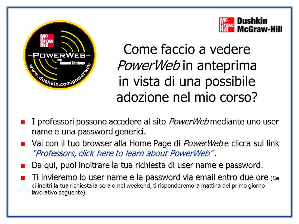n I professori possono accedere al sito PowerWeb mediante uno user name e una password generici.