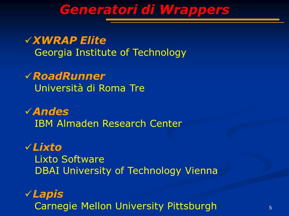 5 Generatori di Wrappers XWRAP Elite Georgia Institute of Technology RoadRunner Università di Roma Tre Andes IBM Almaden Research Center Lixto Lixto Software DBAI University of Technology Vienna Lapis Carnegie Mellon University Pittsburgh