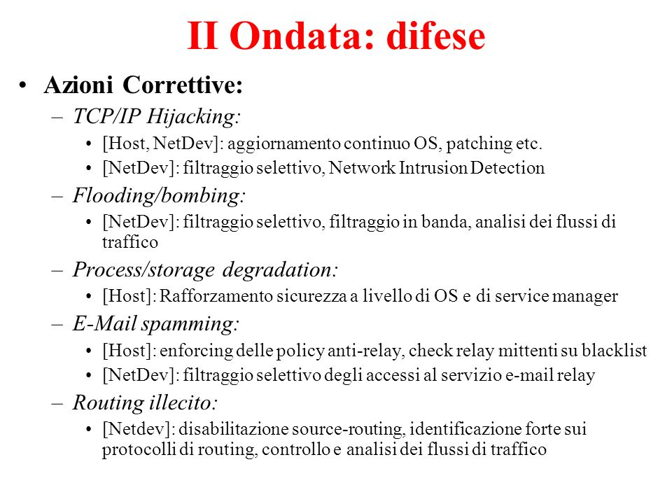 II Ondata: difese Azioni Correttive: –TCP/IP Hijacking: [Host, NetDev]: aggiornamento continuo OS, patching etc.