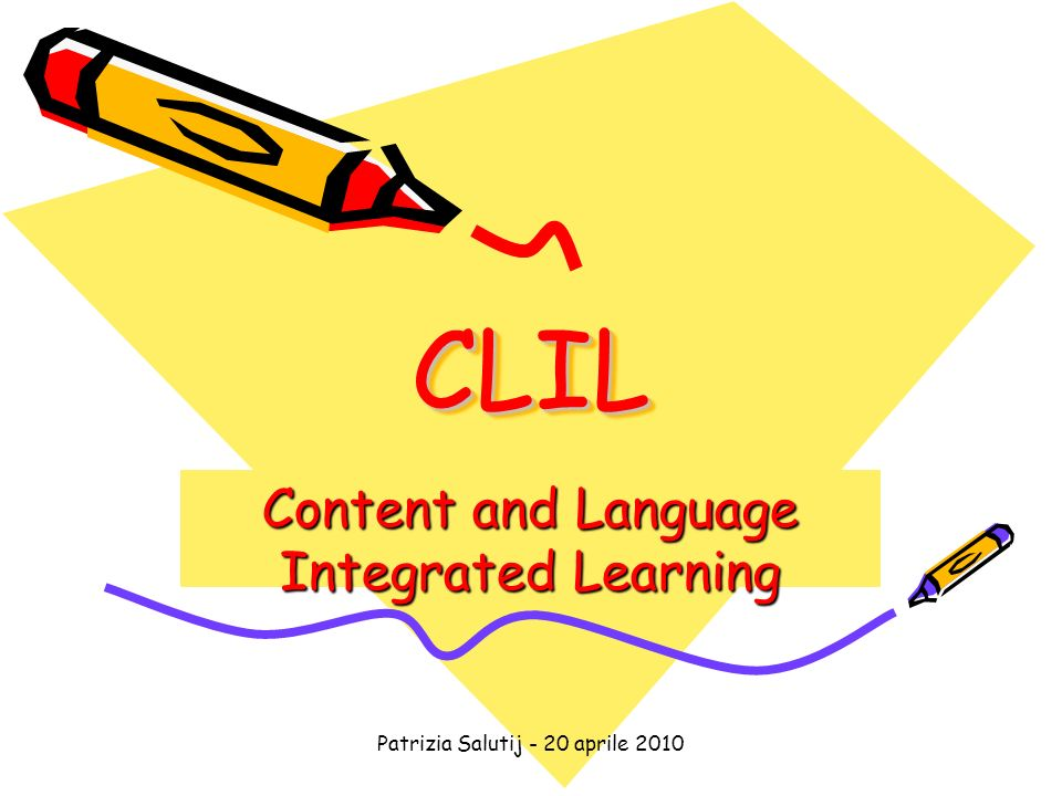 Patrizia Salutij - 20 aprile 2010 CLILCLIL Content and Language Integrated Learning