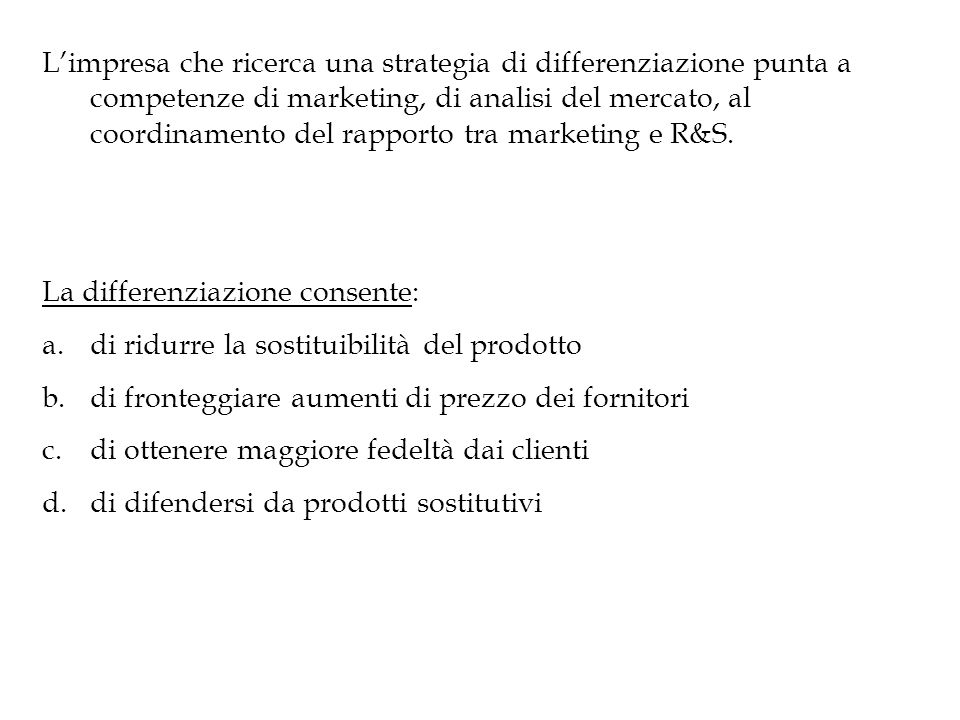 Limpresa che ricerca una strategia di differenziazione punta a competenze di marketing, di analisi del mercato, al coordinamento del rapporto tra marketing e R&S.