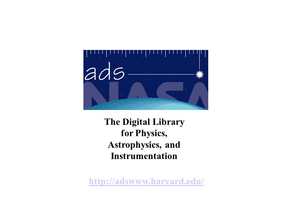 http://adswww.harvard.edu/ The Digital Library for Physics, Astrophysics, and Instrumentation