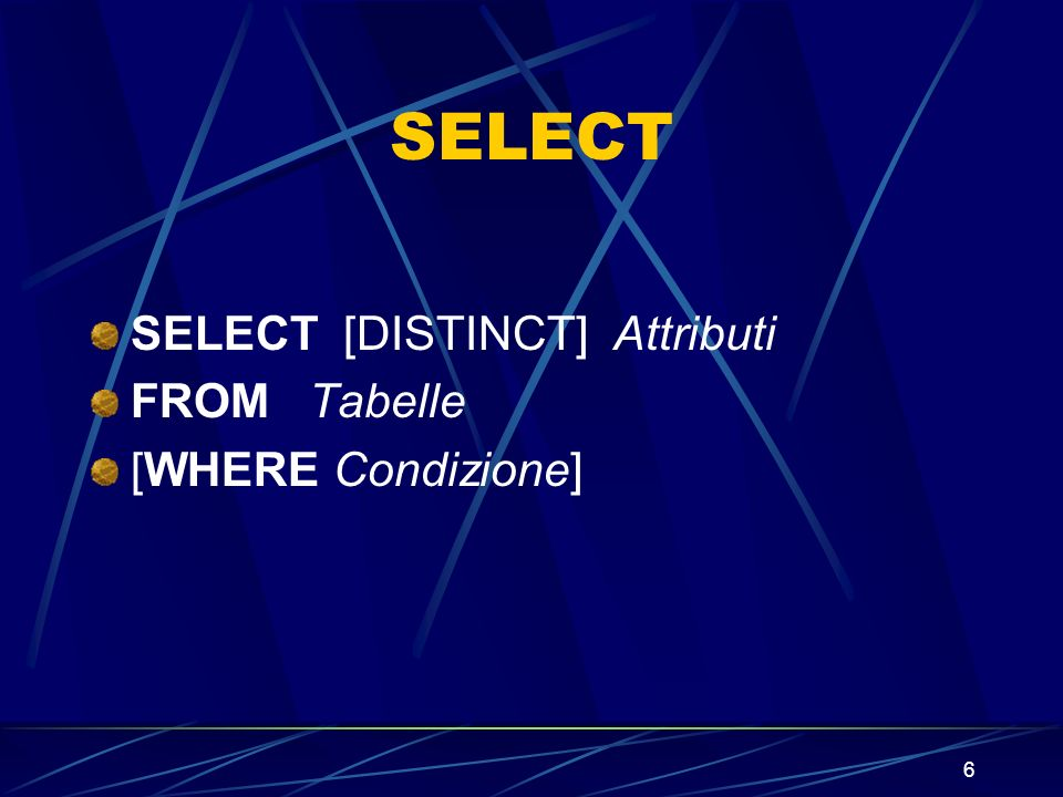 6 SELECT SELECT [DISTINCT] Attributi FROM Tabelle [WHERE Condizione]