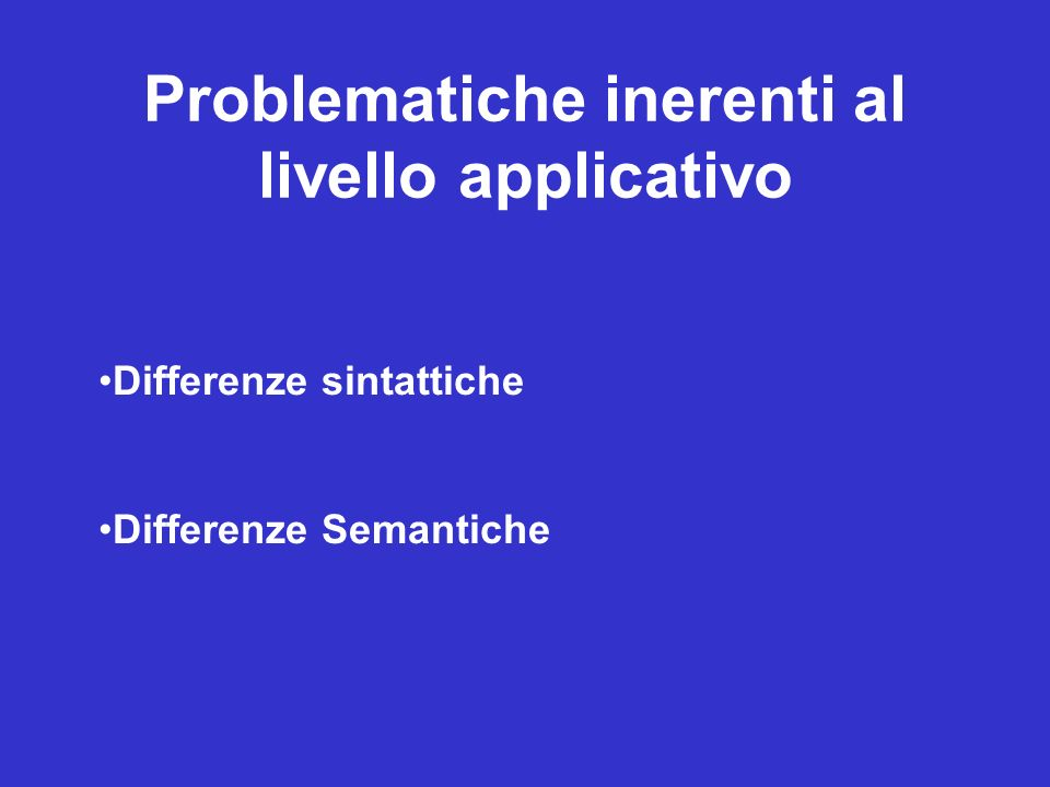 Problematiche inerenti al livello applicativo Differenze sintattiche Differenze Semantiche