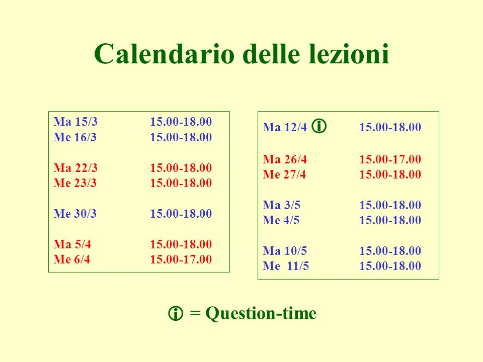 Ma 12/ Ma 26/ Me 27/ Ma 3/ Me 4/ Ma 10/ Me 11/ Calendario delle lezioni = Question-time Ma 15/ Me 16/ Ma 22/ Me 23/ Me 30/ Ma 5/ Me 6/