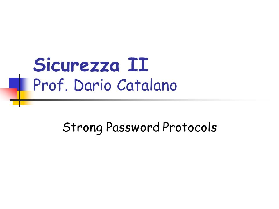 Sicurezza II Prof. Dario Catalano Strong Password Protocols