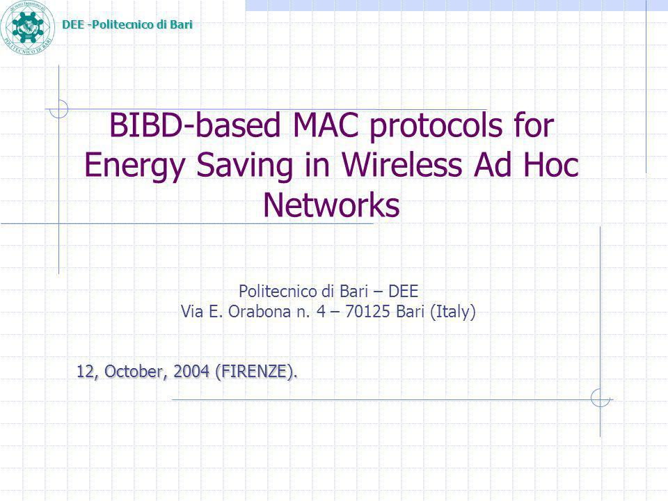 DEE -Politecnico di Bari BIBD-based MAC protocols for Energy Saving in Wireless Ad Hoc Networks Politecnico di Bari – DEE Via E.