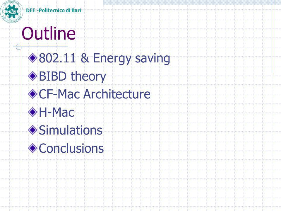 DEE -Politecnico di Bari Outline 802.11 & Energy saving BIBD theory CF-Mac Architecture H-Mac Simulations Conclusions