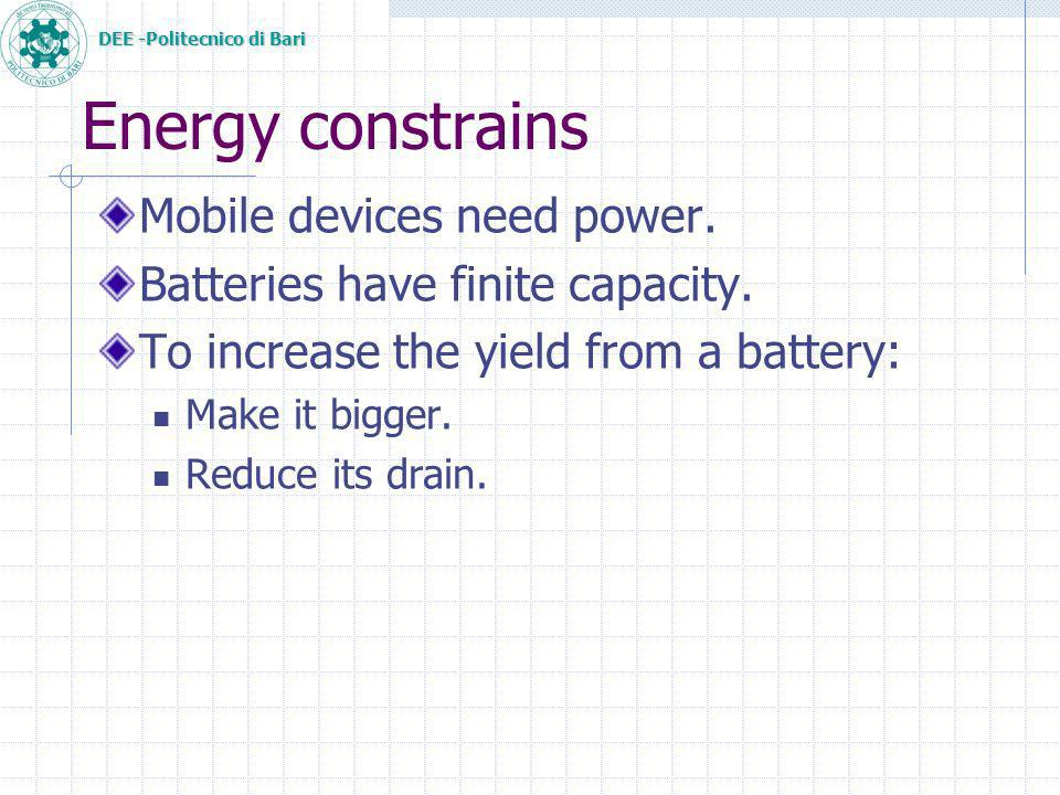 DEE -Politecnico di Bari Energy constrains Mobile devices need power.