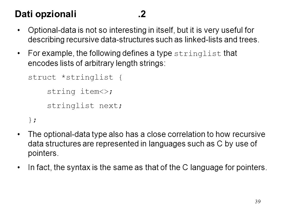 39 Optional-data is not so interesting in itself, but it is very useful for describing recursive data-structures such as linked-lists and trees.