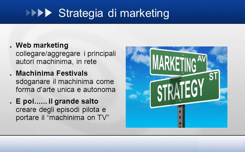 Strategia di marketing Web marketing collegare/aggregare i principali autori machinima, in rete Machinima Festivals sdoganare il machinima come forma d arte unica e autonoma E poi......