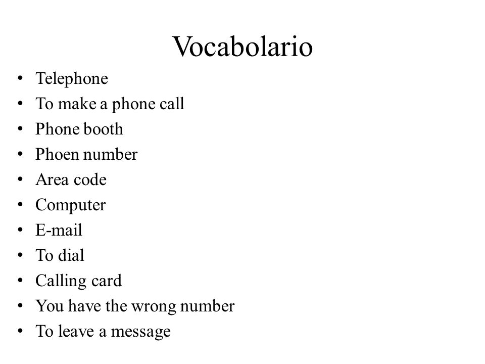 Vocabolario Telephone To make a phone call Phone booth Phoen number Area code Computer E-mail To dial Calling card You have the wrong number To leave a message