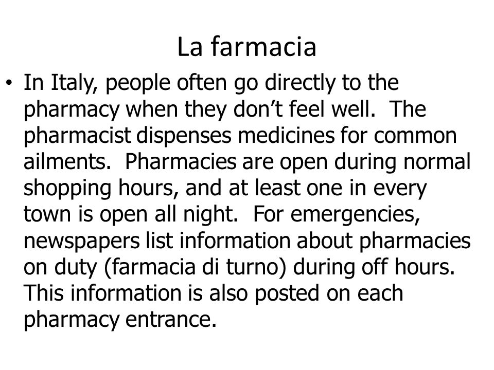 La farmacia In Italy, people often go directly to the pharmacy when they dont feel well.