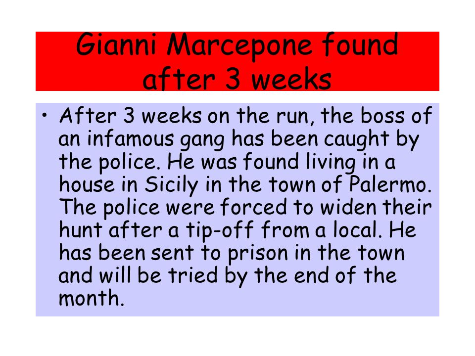 Gianni Marcepone found after 3 weeks After 3 weeks on the run, the boss of an infamous gang has been caught by the police.