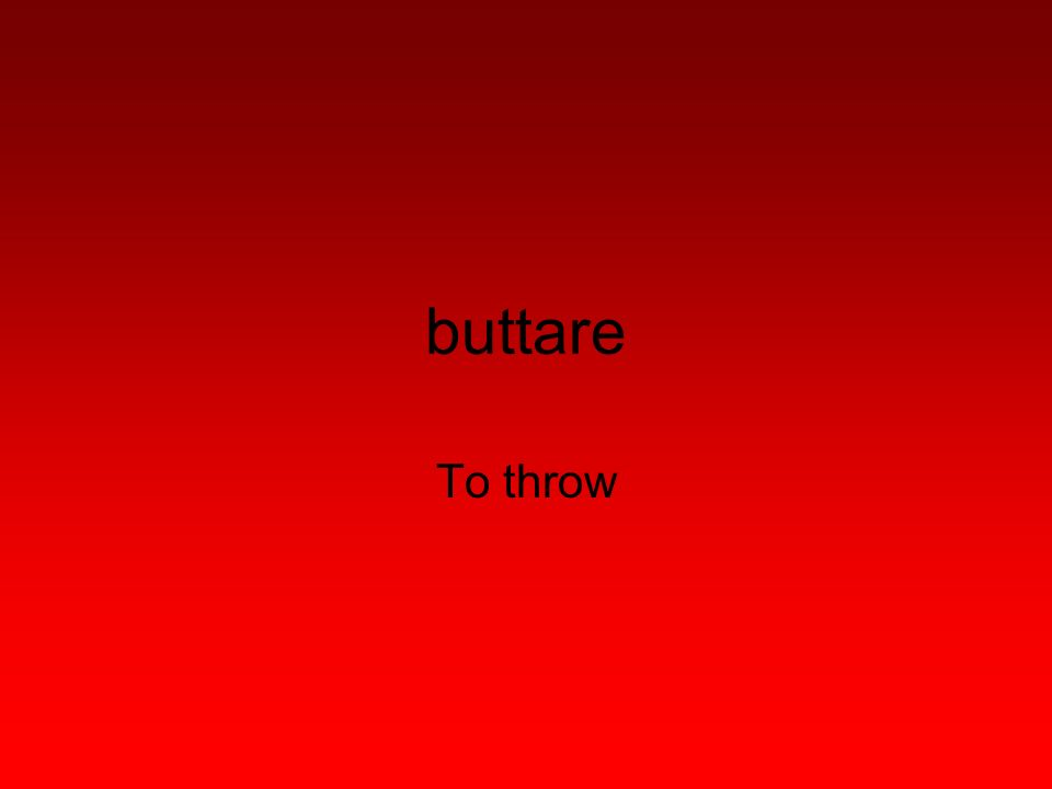buttare To throw