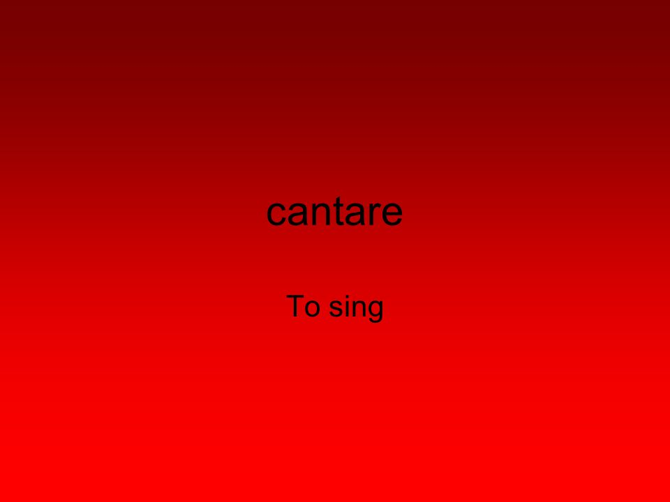 cantare To sing