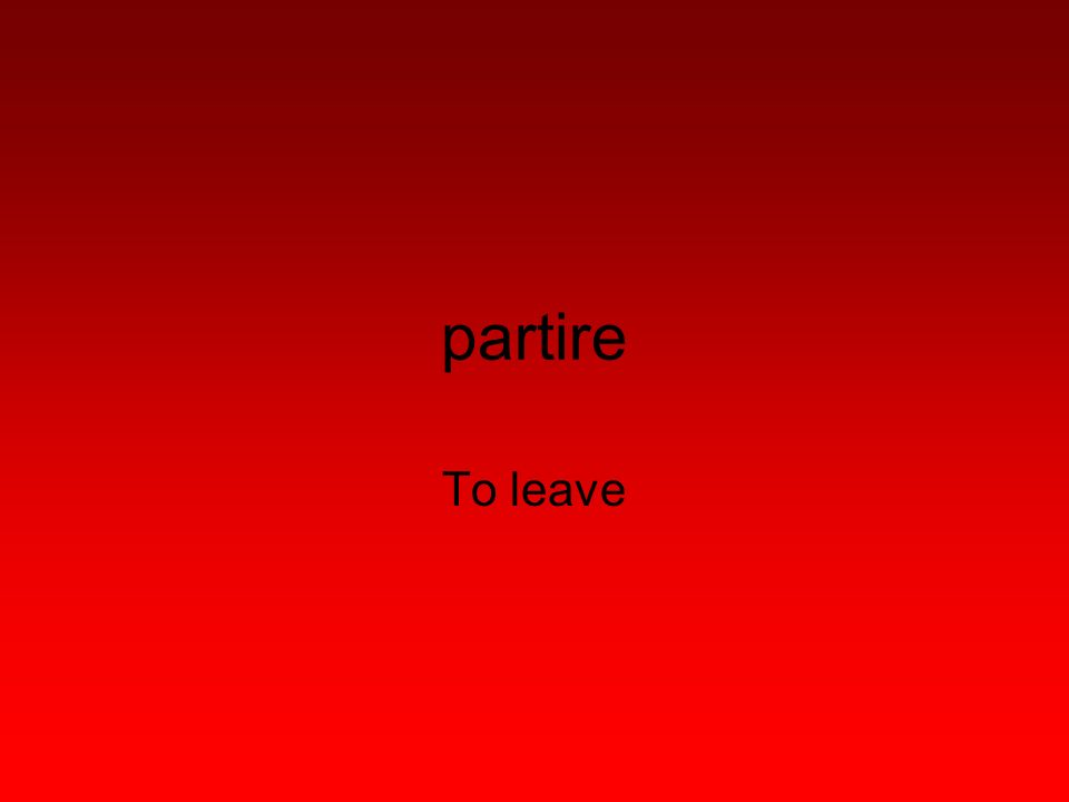 partire To leave