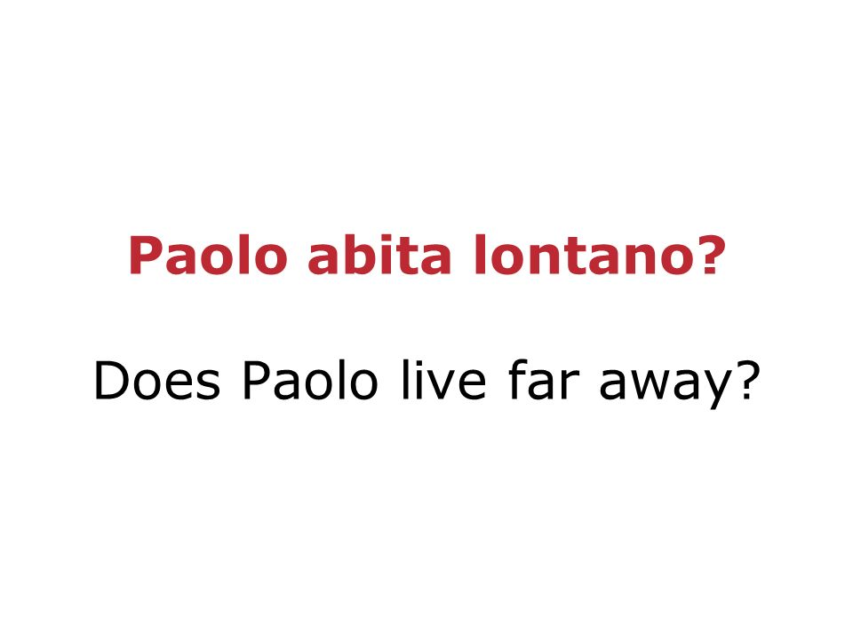 Paolo abita lontano Does Paolo live far away