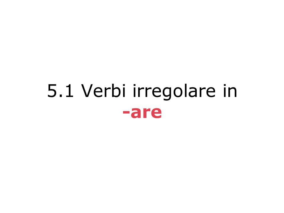 5.1 Verbi irregolare in -are