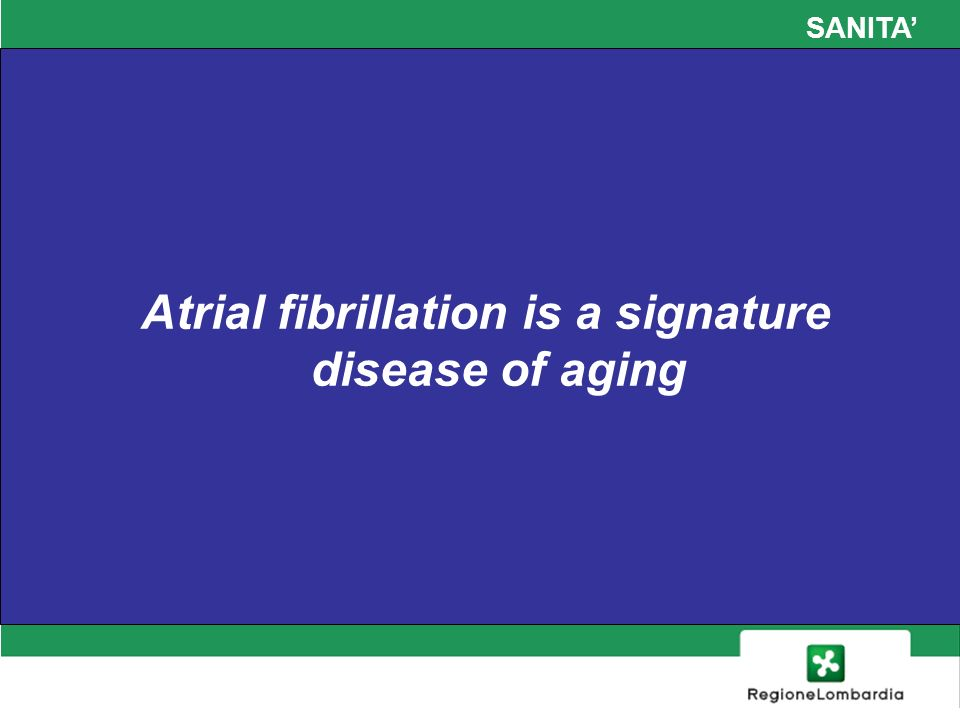 SANITA Atrial fibrillation is a signature disease of aging