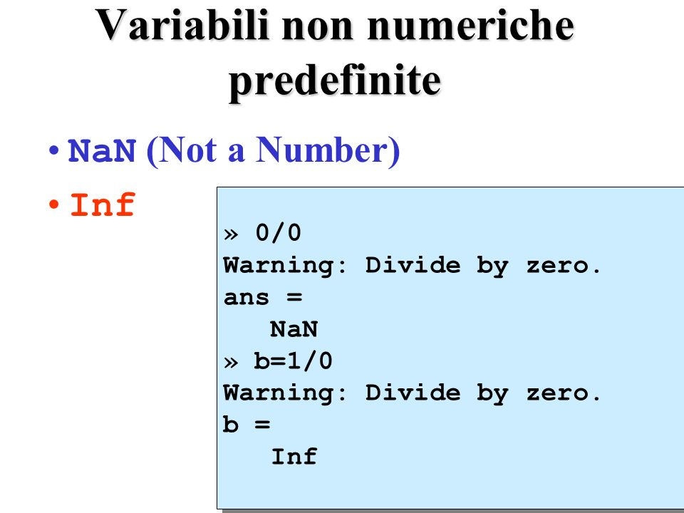 Variabili non numeriche predefinite NaN (Not a Number) Inf » 0/0 Warning: Divide by zero.
