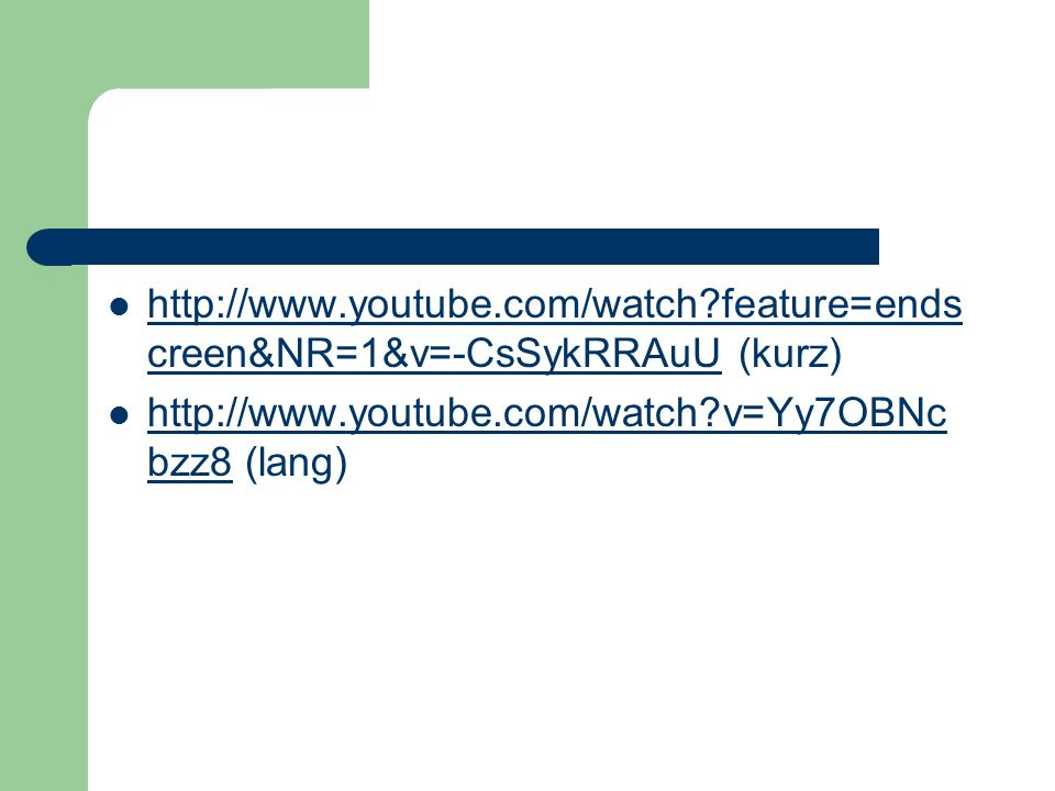 http://www.youtube.com/watch feature=ends creen&NR=1&v=-CsSykRRAuU (kurz) http://www.youtube.com/watch feature=ends creen&NR=1&v=-CsSykRRAuU http://www.youtube.com/watch v=Yy7OBNc bzz8 (lang) http://www.youtube.com/watch v=Yy7OBNc bzz8